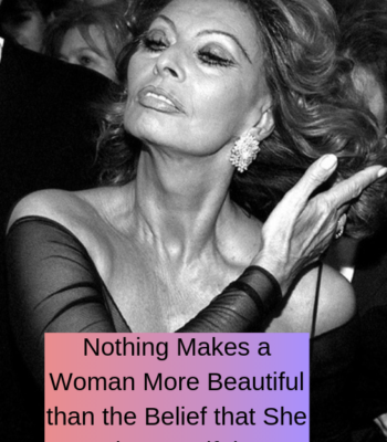 """Nothing Makes a Woman More Beautiful than the Belief that She is Beautiful."""