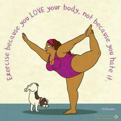 Excecise Because You Love Your Body, not Because You Hate It.