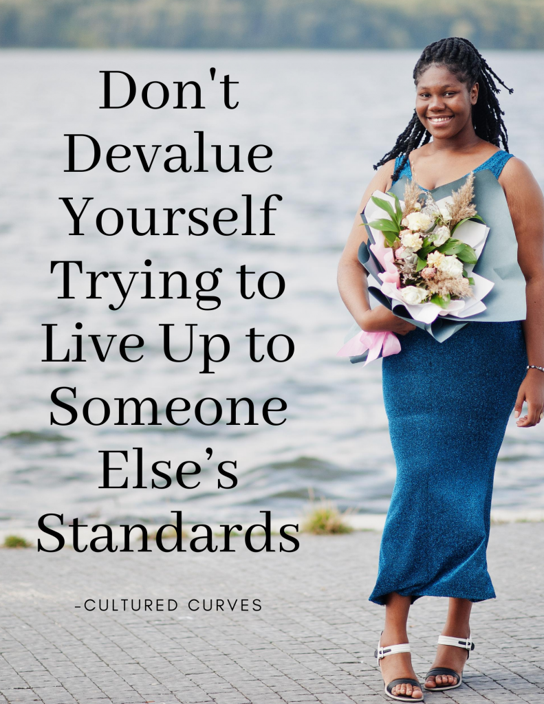 Don't Devalue Yourself by Living up to Someone Else's Standards